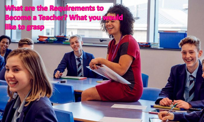 Requirements to Become a Teacher?